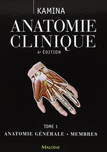 Anatomie clinique : Tome 1, Anatomie générale, membres par Pierre Kamina