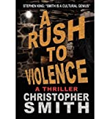 [A Rush to Violence [ A RUSH TO VIOLENCE ] By Smith, Christopher ( Author )Jun-03-2012 Paperback