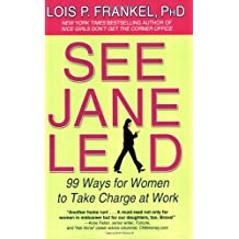 See Jane Lead: 99 Ways for Women to Take Charge at Work (A NICE GIRLS Book)
