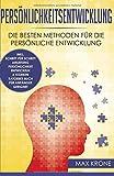 Persönlichkeitsentwicklung: Die besten Methoden für die persönliche Entwicklung  inkl. Schritt für Schritt Anleitung Persönlichkeit entwickeln & stärken Ratgeber Buch  Für Anfänger geeignet -