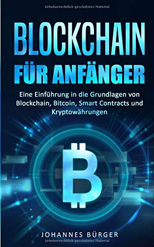 BLOCKCHAIN FÜR ANFÄNGER: Eine Einführung in die Grundlagen von Blockchain, Bitcoin, Smart Contracts und Kryptowährungen (Kryptowährungen einfach erklärt, Band 1)
