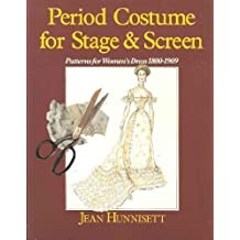Period Costume for Stage and Screen: Patterns for Women's Dress 1800-1902 by Jean Hunnisett (1988-11-30)