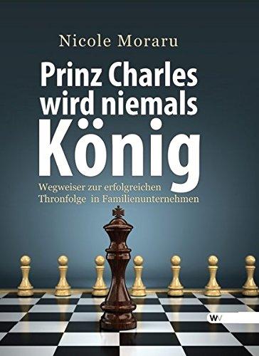 Prinz Charles wird niemals König: Wegweiser zur erfolgreichen Thronfolge in Familienunternehmen