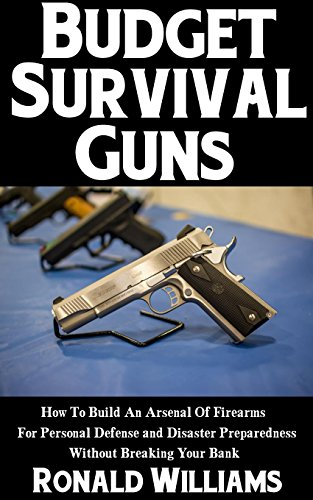 budget-survival-guns-how-to-build-an-arsenal-of-firearms-for-personal-defense-and-disaster-preparedn