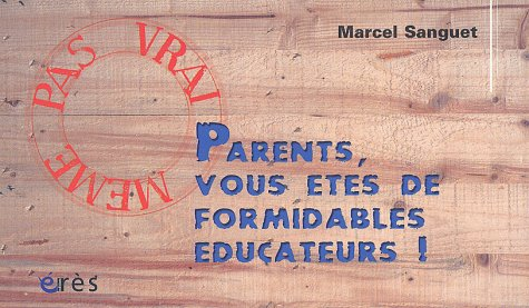 Parents, vous êtes de formidables éducateurs !