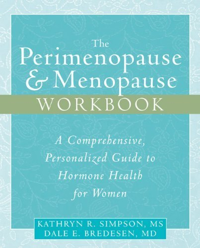 The Perimenopause & Menopause Workbook: A Comprehensive, Personalized Guide to Hormone Health by Simpson MS, Kathryn, Bredesen MD, Dale (2006) Paperback