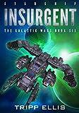 Starship Insurgent (The Galactic Wars Book 6)