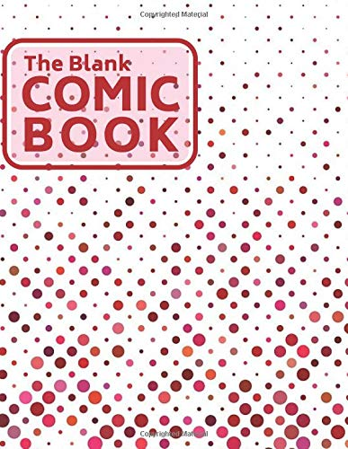 The Blank Comic Book: Great Comic Notebook Journal, for 3D Animators, Creative Artists, Artists, Graphic Artists, To Scribble, Write, Draw, Sketch and ... Women, 110 Pages (Creative Logs, Band 46)