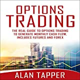 Options Trading: The Real Guide to Options Trading to Generate Monthly Cash Flow. Includes Futures and Forex