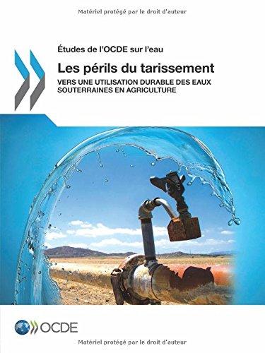 Études de l'Ocde sur l'eau Les périls du tarissement : Vers une utilisation durable des eaux souterraines en agriculture: Edition 2015