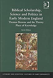 [Biblical Scholarship, Science and Politics in Early Modern England: Thomas Browne and the Thorny Place of Knowledge] (By: Kevin Killeen) [published: September, 2009]