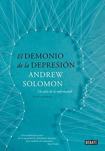 El demonio de la depresión: Un atlas de la enfermedad. Edición actualizada por Andrew Solomon