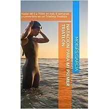 Natación para Mi Primer Triatlón: Nadar de 0 a 750m  en solo 8 semanas y convertirte en un Triatleta Finalista (Natación para Triatletas)