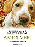 Scarica Libro Amici veri Racconti umani di vite da cani Saggi (PDF,EPUB,MOBI) Online Italiano Gratis