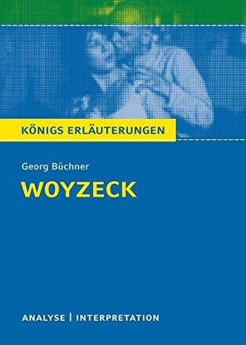 Königs Erläuterungen: Textanalyse und Interpretation zu Büchner. Woyzeck. Alle erforderlichen Infos für Abitur, Matura, Klausur und Referat plus Musteraufgaben mit Lösungen