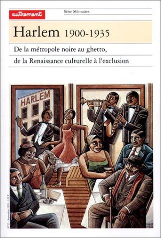 Harlem, 1900-1935 : De la mtropole noire au ghetto, de la renaissance culturelle  l'exclusion