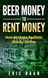 Beer Money to Rent Money: How to Make Realistic Money Online
