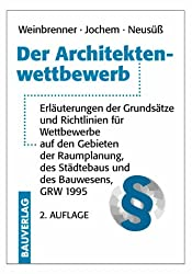 Der Architektenwettbewerb: Erläuterungen der Grundsätze und Richtlinien für Wettbewerbe auf den Gebieten der Raumplanung, des Städtebaus und des Bauwesens, GRW 1995