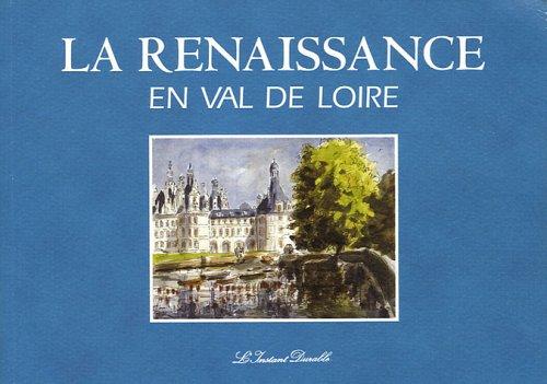 La Renaissance en Val de Loire par Gabrielle Du Montcel