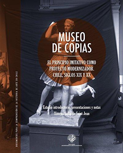Museo de Copias: El principio imitativo como proyecto modernizador. Chile, siglos XIX y XX