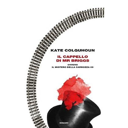 Il Cappello Di Mr Briggs: Ovvero Il Mistero Della Carrozza 69 (Frontiere Einaudi)