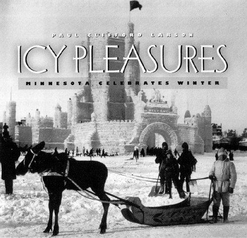 Icy Pleasures: Minnesota Celebrates Winter por Paul Clifford Larson