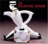 The Eccentric Teapot: Four Hundred Years of Invention