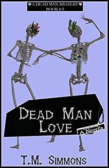 Dead Man Love, a Novella: Dead Man Mystery , Book 0.5 (Dead Man Mysteries) by [Simmons, T. M. ]