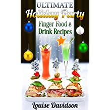 Ultimate Holiday Party  Finger Food and Drink Recipes (English Edition)