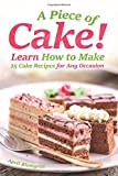 A Piece of Cake!: Learn How to Make 25 Cake Recipes for Any Occasion