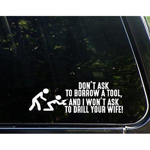 Don't Ask uno strumento di prestito, e I non chiedere la moglie di trapano 10,16 cm x (4 (5-1/5,08 cm) (2 Die-Cut decalcomania/Sticker per finestre, auto, camion, laptop,