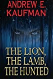 The Lion, The Lamb, The Hunted by Andrew E. Kaufman