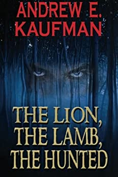 The Lion, The Lamb, The Hunted (A Patrick Bannister Psychological Thriller Book 1) (English Edition) von [Kaufman, Andrew E.]