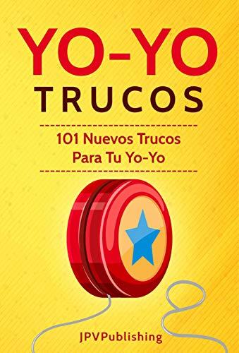 YoYo Trucos: 101 Nuevos Trucos para tu Yo-Yo (Spanish Edition) (Trick Yoyo Duncan)