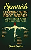 #6: SPANISH: LEARNING WITH ROOT WORDS: Learn one Latin-Greek root to learn many words. Boost your Spanish vocabulary with Latin and Greek Roots! (Spanish Edition)