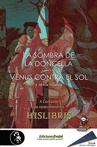 La sombra de la doncella, Venus contra el sol y otros relatos: Hislibris X Concurso de Relato Histórico