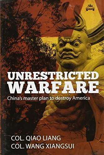 Unrestricted Warfare: China's Master Plan to Destroy America by Colonel Qiao Liang, Colonel Wang Xiangsui (2007) Hardcover