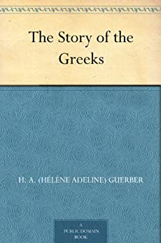 The Story of the Greeks (English Edition) von [Guerber, H. A. (Hélène Adeline)]