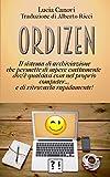 Ordizen (Alberto Ricci): Il sistema di archiviazione che permette di sapere esattamente  dov'è qualsiasi cosa nel proprio computer... e di ritrovarla rapidamente! (Italian Edition)...