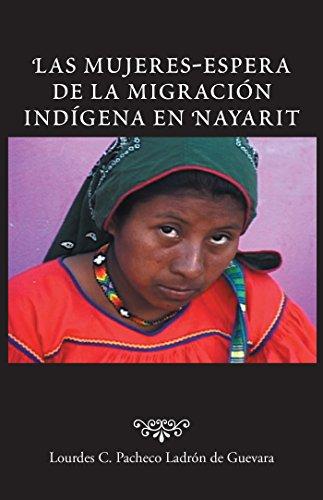 Las Mujeres-Espera De La Migración Indígena En Nayarit por Lourdes C. Pacheco Ladrón de Guevara
