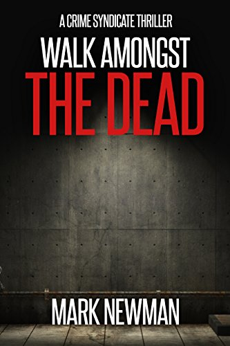 Walk Amongst The Dead: A British Crime Thriller (Crime Syndicate  Book 3)