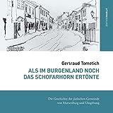 Als im Burgenland noch das Schofarhorn ertönte: Die Geschichte der jüdischen Gemeinde von Mattersburg