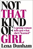Not That Kind of Girl: A Young Woman Tells You What Shes Learned
