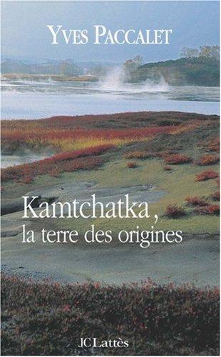 Kamtchatka, la terre des origines par Yves Paccalet