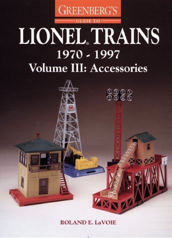 Greenberg's Guide to Lionel Trains, 1970-1997: Accessories por Roland E. Lavoie