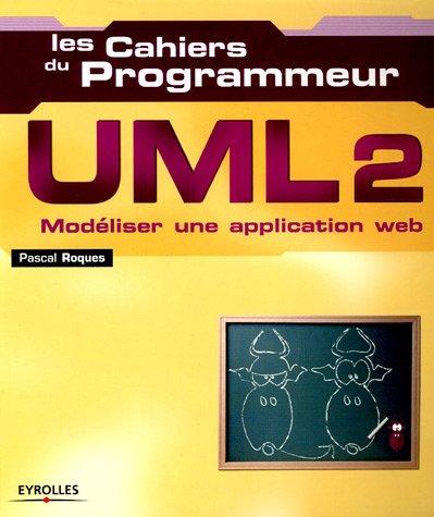 Les Cahiers du Programmeur UML : Modéliser une application Web