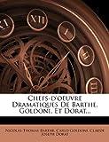 Chefs-D'Oeuvre Dramatiques de Barthe, Goldoni, Et Dorat...