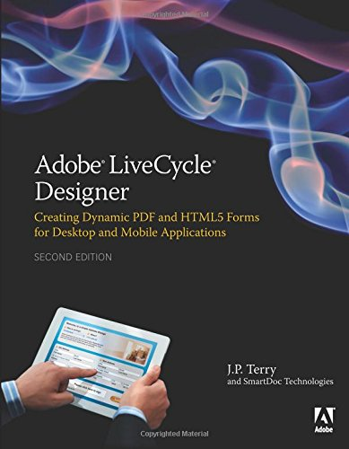 Adobe LiveCycle Designer: Creating Dynamic PDF and HTML5 Forms for Desktop and Mobile Applications