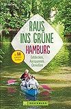 Erlebnisführer Hamburger Umland: Raus ins Grüne – Hamburg Die schönsten Ausflüge zum Entdecken, Ausspannen, Genießen und Austoben. Ausflugsziele und Wochenendtouren rund um Hamburg für Familien.