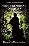 The Lead Miner's Daughter: A Story of Life, Love and Crime (Victorian Historical Romance) by Margaret Manchester